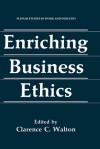 Enriching Business Ethics - Clarence C. Walton