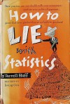 How to Lie with Statistics - Darrell Huff, Irving Geis