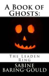 A Book of Ghosts: The Leaden Ring - Sabine Baring-Gould