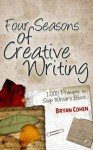Four Seasons of Creative Writing: 1,000 Prompts to Stop Writer's Block - Bryan Cohen