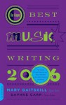Da Capo Best Music Writing 2006 - Mary Gaitskill, Daphne Carr