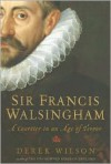Sir Francis Walsingham: A Courtier in an Age of Terror - Derek Wilson