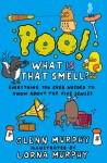 Poo! What Is That Smell?: Everything You Ever Needed to Know About the Five Senses - Glenn Murphy, Lorna Murphy