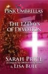 Pink Umbrellas: The 12 Days of Devotion - Sarah Price, Lisa Bull