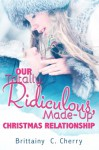 Our Totally, Ridiculous, Made-up Christmas Relationship (A Novella) - Brittainy C. Cherry