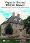Virginia's Haunted Historic Triangle: Williamsburg, Yorktown, Jamestown, and Other Haunted Locations - Pamela K. Kinney