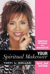 Your Spiritual Makeover: Experience the Beauty of a Balanced Life--Spirit, Soul and Body - Taffi L. Dollar