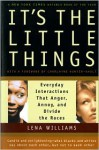 It's the Little Things: Everyday Interactions That Anger, Annoy, and Divide the Races - Lena Williams, Charlayne Hunter-Gault