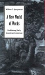 A New World of Words: Redefining Early American Literature - William C. Spengemann