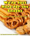 We're Just Here for the Snacks: A Collection of Short Humor Stories - Amanda Lawrence Auverigne