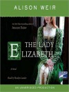 The Lady Elizabeth: A Novel - Alison Weir, Rosalyn Landor