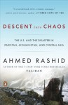 Descent into Chaos: The U.S. and the Disaster in Pakistan, Afghanistan, and Central Asia - Ahmed Rashid
