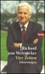Vier Zeiten. Erinnerungen - Richard von Weizsäcker