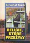 Religie, które przeżyły. Rozmowy z ludźmi wiary z Rosji, Armenii, Tadżykistanu, Kirgistanu i Kazachstanu. - Krzysztof Renik