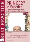 Prince2 in Practice: A Practical Approach to Creating Project Management Documents: How to Avoid Bulky, Inaccessible, Stand Alone, and Ille - Van Haren Publishing