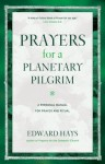 Prayers for a Plantetary Pilgrim: A Personal Manual for Prayer and Ritual - Edward Hays
