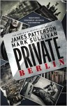 Private Berlin -- Free Preview -- The First 23 Chapters - James Patterson, Mark T. Sullivan
