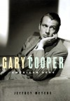 Gary Cooper: American Hero - Jeffrey Meyers