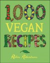 1,000 Vegan Recipes (1,000 Recipes) - Robin Robertson