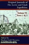 Original Journals of the Lewis and Clark Expedition: 1804-1806; Part 1 & 2 of Volume 6 - Reuben Gold Thwaites