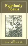 Neighborly Poems: And Dialect Sketches - James Whitcomb Riley
