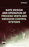 Safe Design and Operation of Process Vents and Emission Control Systems - Center for Chemical Process Safety
