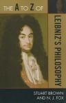 The A to Z of Leibniz's Philosophy - Stuart C. Brown, N. J. Fox