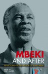 Mbeki and After: Reflections on the Legacy of Thabo Mbeki - Daryl Glaser, Richard Calland, Jane Duncan, Steven Friedman, Mark Gevisser, Christopher Landsberg, Garth Le Pere, Achille Mbembe, Mark Heywood, Zackie Achmat