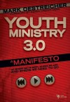 Youth Ministry 3.0: A Manifesto of Where We've Been, Where We Are and Where We Need to Go - Mark Oestreicher