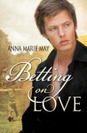 Betting on Love (Betting on Love #1) - Anna Marie May