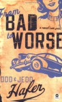 From Bad to Worse: A Novel With Girls (Bad Idea Series #2) - Todd Hafer, Jedd Hafer