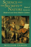 Science and the Secrets of Nature: Books of Secrets in Medieval and Early Modern Culture - William Eamon