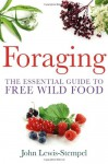 Foraging: The Essential Guide to Free Wild Food. by John Lewis-Stempel - John Lewis-Stempel