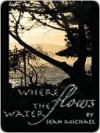 Where Flows the Water - Sean Michael