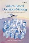 Values-Based Decision-Making for the Caring Professions - David Seedhouse