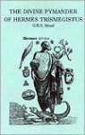 Divine Pymander of Hermes Trismegistus - G.R.S. Mead