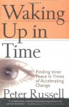 Waking Up In Time: Finding Inner Peace In Times of Accelerating Change - Peter Russell