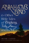Abraham's Bind and Other Bible Tales of Trickery, Folly, Mercy and Love - Michael J. Caduto