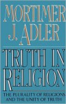 Truth in Religion - Mortimer J. Adler