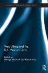 West Africa and the US War on Terror (Routledge Studies in US Foreign Policy) - George Klay Kieh Jr., Kelechi A. Kalu
