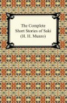 The Complete Short Stories of Saki (H. H. Munro) - Saki