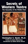 Secrets of Western Tantra: The Sexuality of the Middle Path - Christopher S. Hyatt, Robert Anton Wilson, James Wasserman, J. Marvin Spiegelman