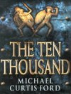 The Ten Thousand - Michael Curtis Ford