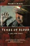 Tears of Blood: A Cry for Tibet - Mary Craig