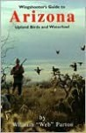 Wingshooter's Guide to Arizona: Upland Birds and Waterfowl - William S. Parton