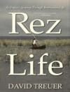 Rez Life: An Indian's Journey Through Reservation Life - David Treuer, Peter Berkrot
