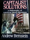 Capitalist Solutions: A Philosophy of American Moral Dilemmas - Andrew Bernstein