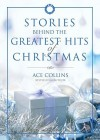 Stories Behind the Greatest Hits of Christmas - Ace Collins