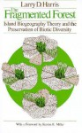 The Fragmented Forest: Island Biogeography Theory and the Preservation of Biotic Diversity - Larry D. Harris