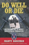 Do Well or Die: Memoirs of a WWII Mountain Trooper - Marty Daneman, Flint Whitlock